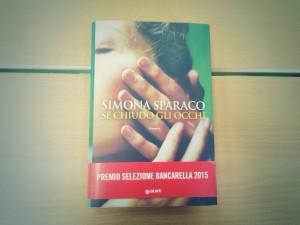 Se chiudo gli occhi_Simona Sparaco_Salone del libro 2015